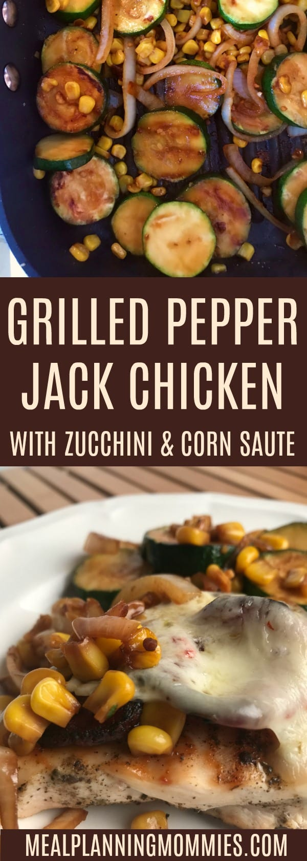grilled peper jack chicken with zucchini & corn saute