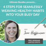 4 Steps for Seamlessly Weaving Healthy Habits into Your Busy Day.