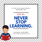 Never stop learning! (Healthy & Happy Tip #1)