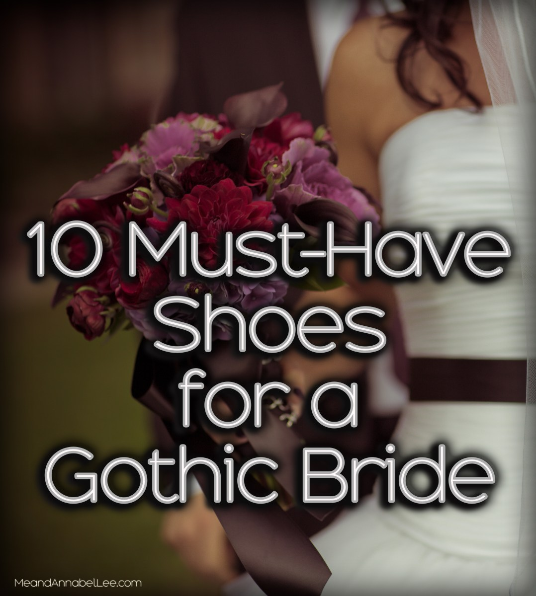 A Gothic Bride and Her Shoes - 10 Must Haves!