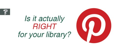 Is Pinterest actually *right* for your library?