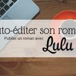 Auto-éditer son roman _ Publier un roman avec Lulu - Article