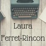 L'écriture et Laura Ferret-Rincon - Article