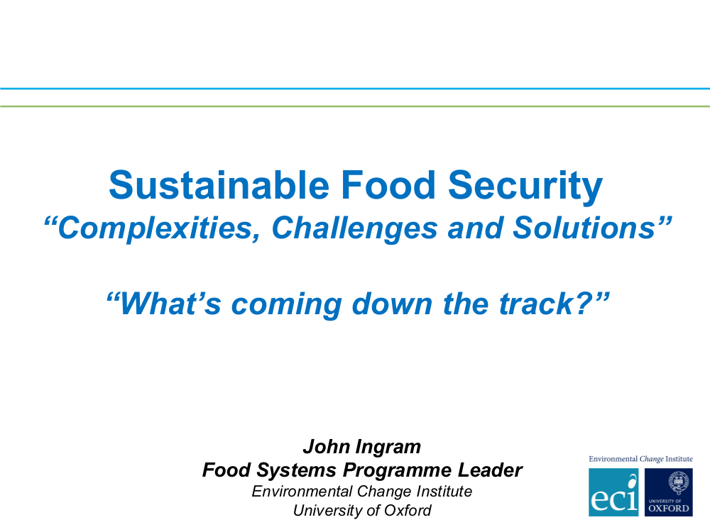 "John Ingram – ""Sustainable Food Security: Complexities, Challenges and Solutions"""