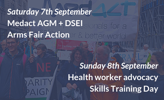 Sat 7th - Sun 8th September: Medact AGM, DSEI Action + Training Day