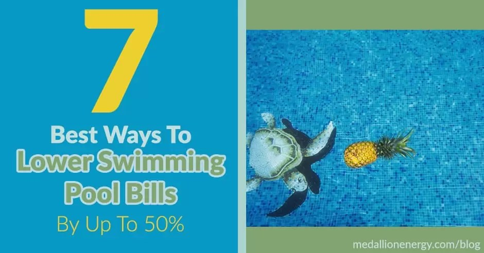 7 Best Tips To Lower Your Swimming Pool Bills By Up To 50%