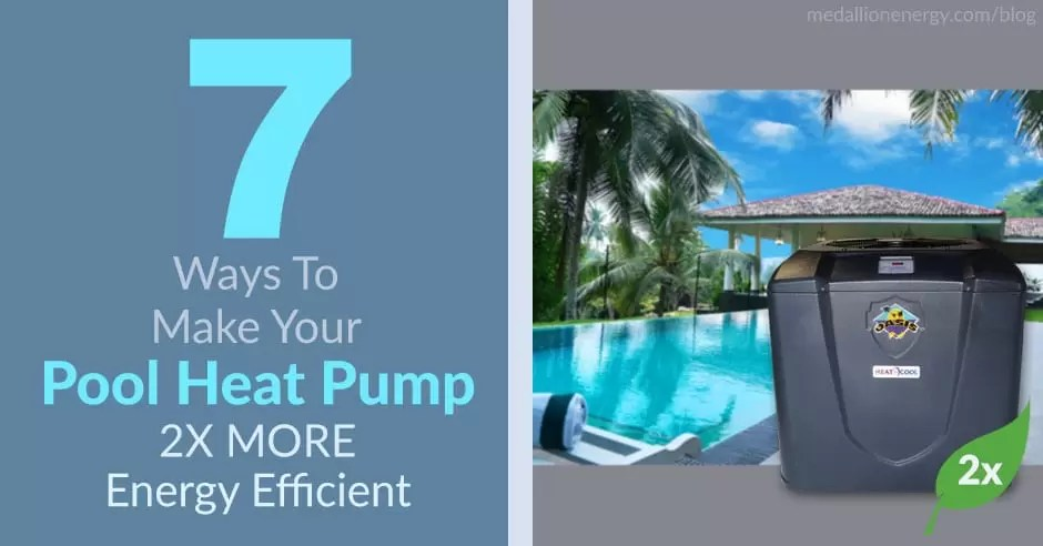 7 Ways To Make Your Pool Heat Pump 2x MORE Energy Efficient