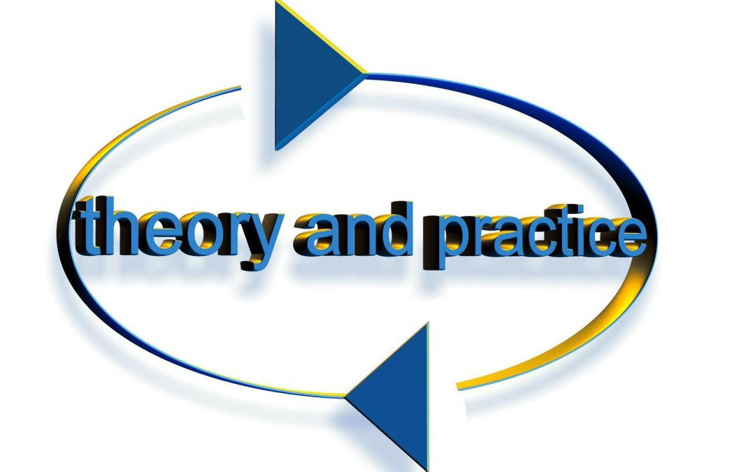 Theory and practice, teorie, practica