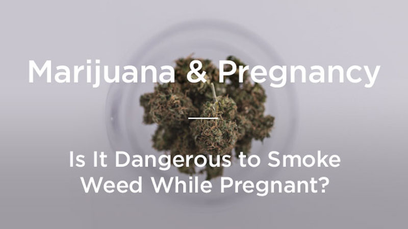 Is Smoking Weed While Pregnant Dangerous