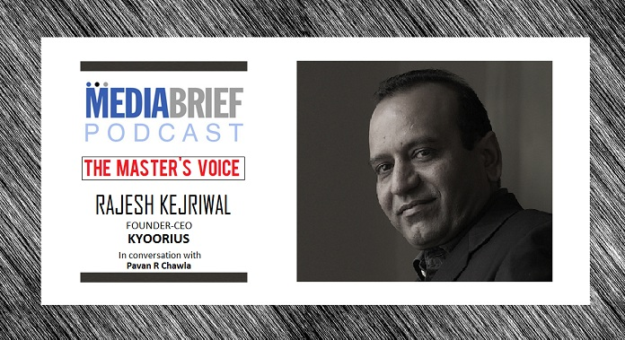 image-inpost-rajesh kejriwal kyoorius on mediabrief podcast The Masters Voice with Pavan R Chawla