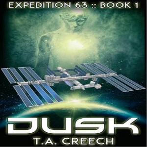 T.A. Creech - Dusk (Expedition 63 Book One) Square