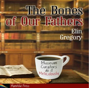 Elin Gregory - The Bones of Our Fathers Square