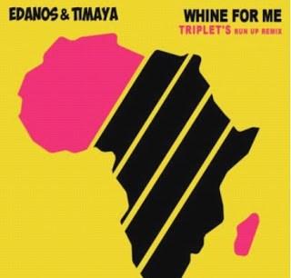 Edanos ft Timaya ft DJ Triplet – Whine For Me (Run Up Remix)