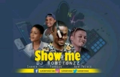 Audio: Dj Robitonzz ft Shawer, Paragon and New prince- show Me.
