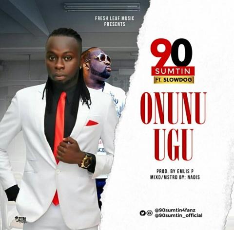 Audio: 90Sumtin- Onunu Ugu ft SlowDog