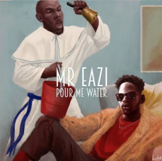 Lyrics: Mr Eazi – Pour Me Water