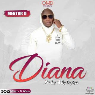 New Audio: Mentor D - Diana (Prod. By Cephas)