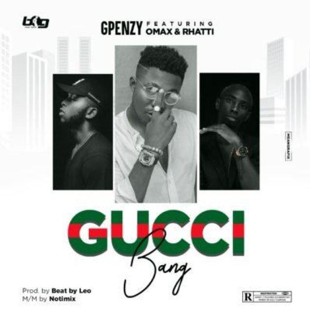 "Gpenzy – ""Gucci Bang"" ft Omax, Rhatti"