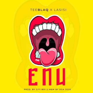 """Tee Blaq ft Lasisi Enu – """"Enu"""""""