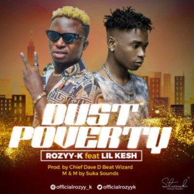 "Rozyy-K – ""Dust Poverty"" ft. Lil Kesh"