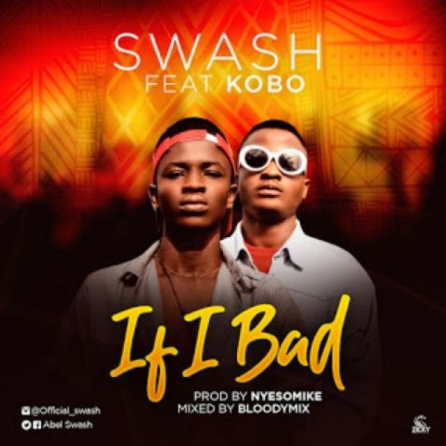 Swash Ft Kobo - IF I Bad