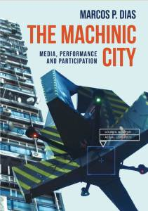 The Machinic City: Media, Performance and Participation. Source: Manchester University Press.