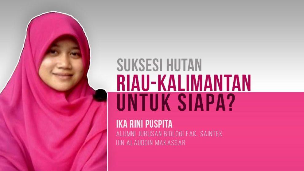 Suksesi Hutan Riau-Kalimantan Untuk Siapa?