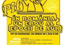 "Expozitia ""Pif in Romania: un erou al epocii de aur"" @ Sala Dalles"