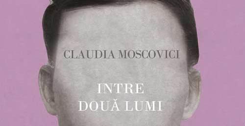 Recenzie – Intre doua lumi(Claudia Moscovici) de Virginia Costeschi