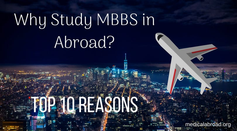 10 Big Reasons for Taking Medical Education (MBBS, BDS) Abroad