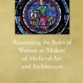 Reassessing the Roles of Women as 'Makers' of Medieval Art and Architecture