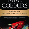 Fatal Colours: Towton 1461 – England's Most Brutal Battle