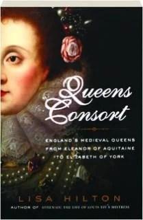 Queens Consort - England's Medieval Queens from Eleanor of Aquitaine to Elizabeth of York