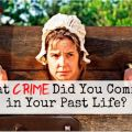 What Crime Did You Commit in Your Past Life?