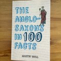 BOOK REVIEW: The Anglo-Saxons in 100 Facts by Martin Wall
