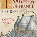 Isabella of France: The Rebel Queen