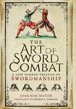 The Art of Sword Combat by Joachim Meyer
