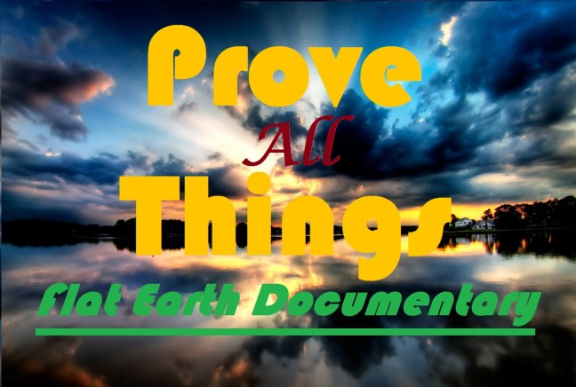 Prove all things flat earth documentary