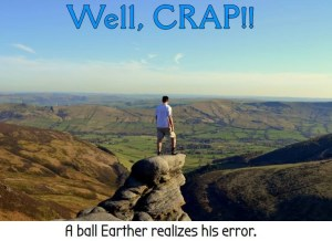Well crap a ball earther realizes hir error