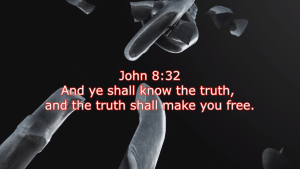 And ye shall know the truth, and the truth shall make you free.