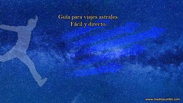 Viaje astral: Una visita al Universo. Tu también te puedes desdoblar.