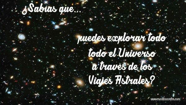 Puede explorar el Universo con Viajes Astrales. (Sabías que 2016)