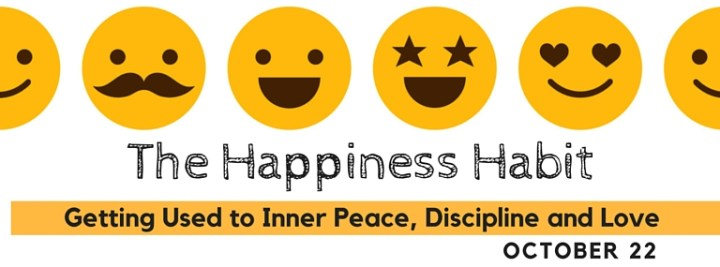 The Happiness Habit: Getting Used to Inner Peace, Discipline & Love