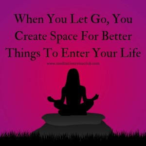 When You Let Go, You Create Space For Better Things To Enter Your Life