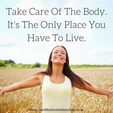 1Take Care Of The Body. It's The Only Place You Have To Live.
