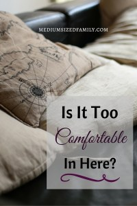 Is It Too Comfortable in Here? Do you tend to settle in to daily habits that you no longer truly enjoy? Break out of your comfort zone! Here's how.
