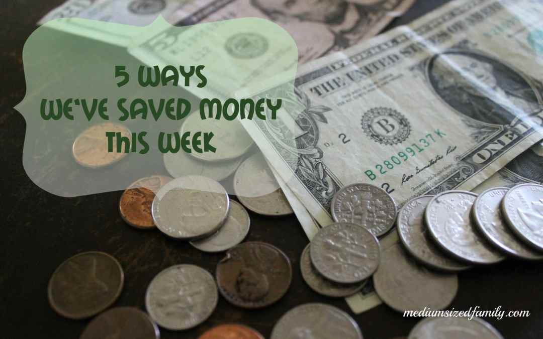5 Ways We've Saved Money This Week 18