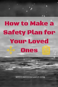 How to Make a Safety Plan for Your Loved Ones: Do you know what to do in case of a fire? Storm? Active shooter situation? Prepare your family with a plan.