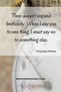Time doesn't expand limitlessly. When I say yes to one thing, I must say no to something else.