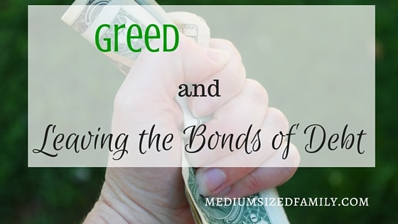 Greed and Leaving the Bonds of Debt